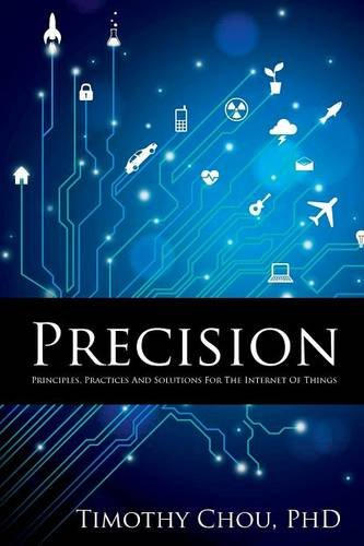 Precision- Principles, Practices and Solutions for the Internet of Things