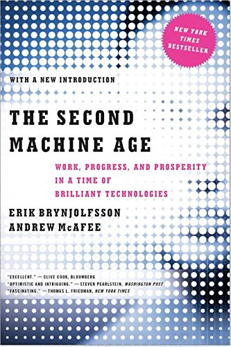 The Second Machine Age- Work, Progress, and Prosperity in a Time of Brilliant Technologies