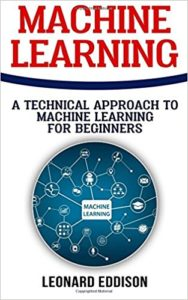 Machine Learning: A Technical Approach To Machine Learning For Beginners