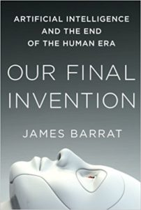 Our Final Invention- Artificial Intelligence and the End of the Human Era